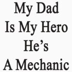 My Dad Is My Hero He's A Mechanic  by supernova23