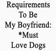Requirements To Be My Boyfriend: *Must Love Dogs  by supernova23