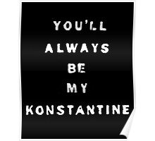 you'll always be my konstantine (non-transparent) Poster