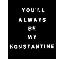 you'll always be my konstantine (non-transparent) Photographic Print