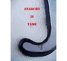 Message 18 - ANARCHY IS TAME Photographic Print