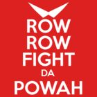 ROW ROW, FIGHT DA POWAH! by 1337Wear