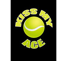 Kiss My Ace - Funny Tennis T Shirt Photographic Print
