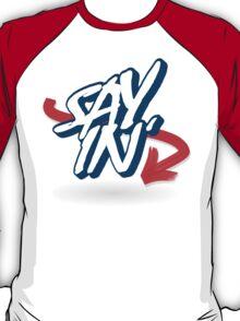 Sayin' T-Shirt