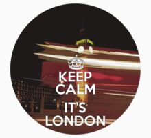 Keep calm it's London by 100dollarbill
