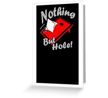 Nothing But Hole! Greeting Card