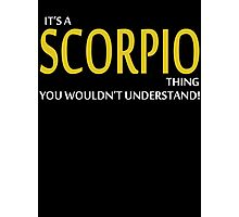 It's A SCORPIO Thing, You Wouldn't Understand! Photographic Print