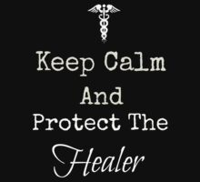 Keep Calm and Protect The Healer by Sarah Ball (TheMaggotPie)