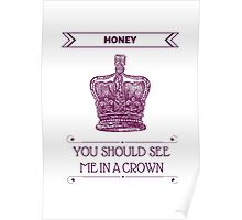 Honey, You Should See Me in A Crown Poster