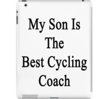 My Son Is The Best Cycling Coach  iPad Case/Skin