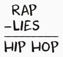 Rap - Lies = Hip Hop by THEREAL Clothing Co.