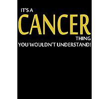 It's A CANCER Thing, You Wouldn't Understand! Photographic Print