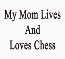 My Mom Lives And Loves Chess  by supernova23