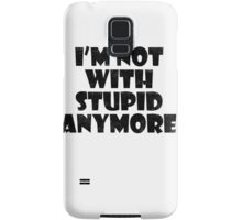 I'm not with stupid anymore Samsung Galaxy Case/Skin