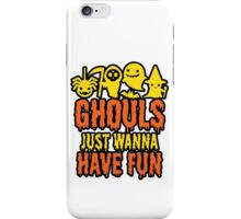 Ghouls Just Wanna Have Fun iPhone Case/Skin