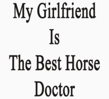 My Girlfriend Is The Best Horse Doctor  by supernova23