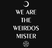 We are the weirdos, mister. by princessbedelia