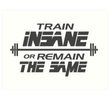 Train insane or remain the same Art Print