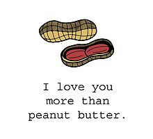 I love you more than peanut butter. by tosojourn