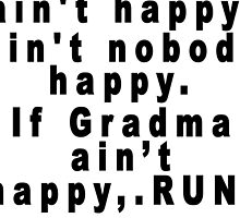 If Mama ain't happy, ain't nobody happy.If Gran.. Tees by redbuble2014