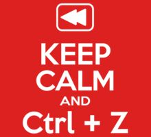 Keep Calm and CTRL+Z by IsonimusXXIII