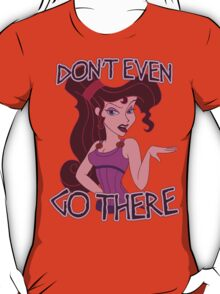Don't Even Go There T-Shirt