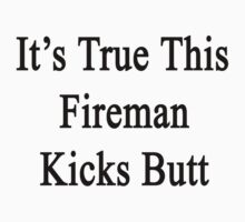 It's True This Fireman Kicks Butt  by supernova23