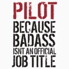 Funny 'Pilot Because Badass Isn't an official Job Title' T-Shirt by Albany Retro