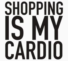 Shopping is my cardio. by redbuble2014