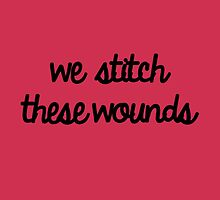 We Stitch These Wounds by Abigail-Devon Sawyer-Parker