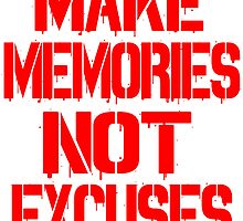 Make Memories Not Excuses by Michae23