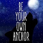 Be Your Own Anchor by erisgregory