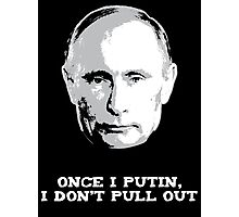 Once I Putin, I Don't Pull Out - Vladimir Putin Shirt 1B Photographic Print
