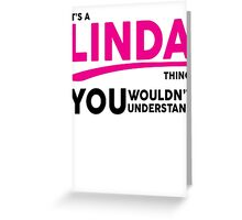 Its A LINDA Thing, You Wouldnt Understand! Greeting Card