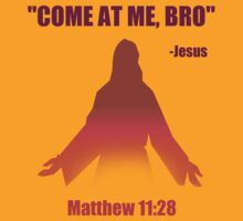 Come At Me Bro (Matthew 11:28) by discipledarren