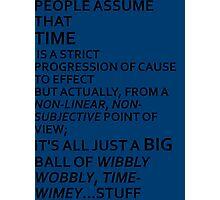 Wibbly Wobbly, Timey-Wimey....Stuff Photographic Print