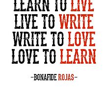 Learn To Live, Live To Write by Bonafide Rojas