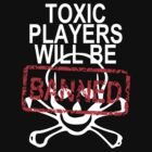 Toxic Players Will Be Banned v2 by ChrisButler