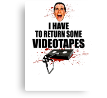 American Psycho - I have to Return Some Videotapes Canvas Print