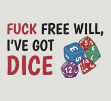 Fuck Free Will, I've Got Dice by IsonimusXXIII