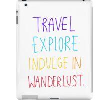 Travel, Explore, Indulge In Wanderlust iPad Case/Skin