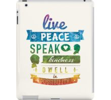 Live peace, speak kindness, dwell in possibility iPad Case/Skin