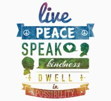 Live peace, speak kindness, dwell in possibility by squidesign