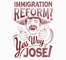 Immigration Reform. Yes Way Jose! by batmanwannabe