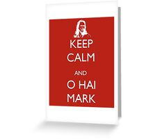 Keep Calm and O Hai Mark Greeting Card