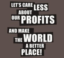 Let's care less about our profits and make the world a better place! (BW) Kids Clothes