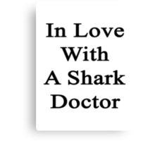 In Love With A Shark Doctor  Canvas Print