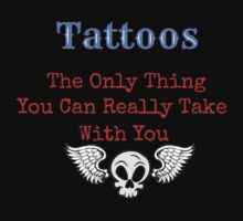 Tattoos - The Only Thing You Can Really Take With You by Sarah Ball (TheMaggotPie)