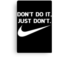 Dont do it/Just do it Canvas Print