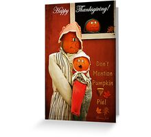 Who Mentioned Pumpkin Pie!?! Greeting Card